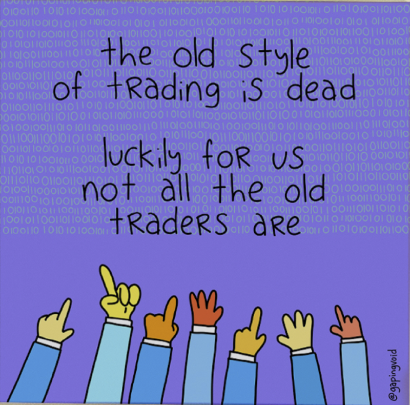 The Old Style of Trading Is Dead Luckily Not All The Old Traders Are_GapingVoid