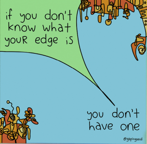 If You Don't Know What Your Edge Is You Don't Have One _GapingVoid
